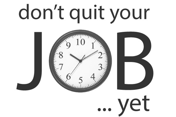 Don't Quit Your Day Job Yet